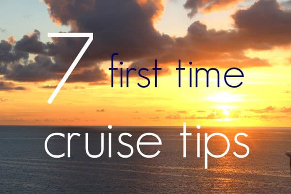 7 First Time Cruise Tips