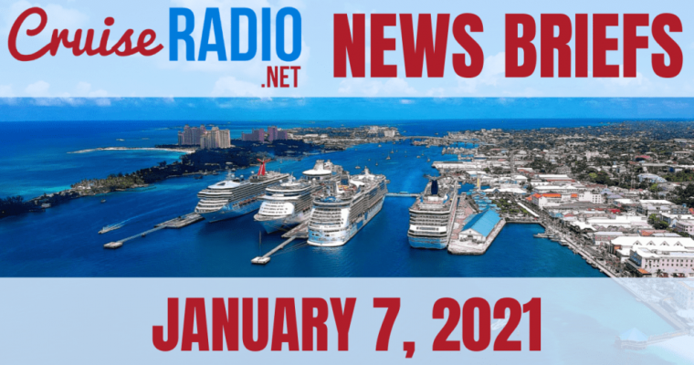 Cruise News Briefs — January 7, 2021 [VIDEO]